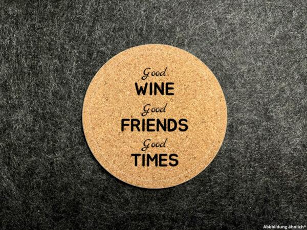 Korkuntersetzer, Glasuntersetzer, Wunschgravur, rund, Good Wine good Friends, good Times