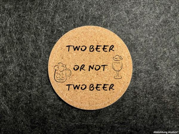 Korkuntersetzer, Glasuntersetzer, Wunschgravur, rund, Two Beer or Not Two Beer